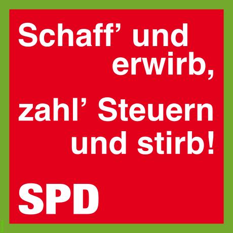 Schaff' und erwirb, zahl Steuern und stirb' — SPD